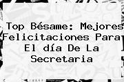 Top Bésame: Mejores Felicitaciones Para El <b>día De La Secretaria</b>