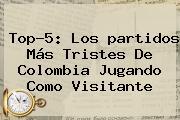 Top-5: Los <b>partidos</b> Más Tristes De <b>Colombia</b> Jugando Como Visitante