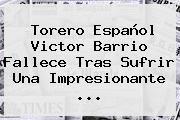 Torero Español <b>Victor Barrio</b> Fallece Tras Sufrir Una Impresionante ...