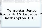 <b>Tormenta Jonas</b> Azota A 10 Estados Y Washington D.C.