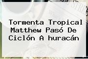 Tormenta Tropical <b>Matthew</b> Pasó De Ciclón A <b>huracán</b>