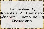 Tottenham 1, <b>Juventus</b> 2: Dávinson Sánchez, Fuera De La Champions