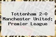 Tottenham 2-0 <b>Manchester United</b>: Premier League