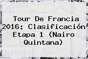 <b>Tour De Francia 2016</b>: Clasificación <b>etapa</b> 1 (Nairo Quintana)