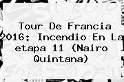 <b>Tour De Francia 2016</b>: Incendio En La <b>etapa 11</b> (Nairo Quintana)