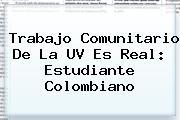 Trabajo Comunitario De La <b>UV</b> Es Real: Estudiante Colombiano
