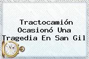Tractocamión Ocasionó Una Tragedia En <b>San Gil</b>