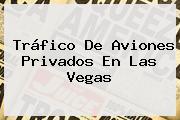 Tráfico De Aviones Privados En Las Vegas