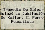 <b>Tragedia</b> De <b>Salgar</b> Aplazó La Jubilación De Kailer, El Perro Rescatista