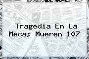 Tragedia En <b>La Meca</b>; Mueren 107