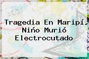 Tragedia En Maripí, Niño Murió Electrocutado