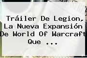 Tráiler De Legion, La Nueva Expansión De World Of <b>Warcraft</b> Que <b>...</b>