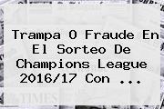 Trampa O Fraude En El Sorteo De <b>Champions League</b> 2016/17 Con ...
