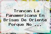 Trancan La <b>Panamericana</b> En Brisas De Oriente Porque No <b>...</b>