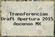 Transferencias <b>Draft</b> Apertura 2015 Ascenso <b>MX</b>