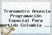 Transmetro Anuncia Programación Especial Para <b>partido Colombia</b> ...