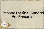 Transmisión: Canadá Vs Panamá