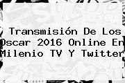 Transmisión De Los <b>Oscar 2016 Online</b> En Milenio TV Y Twitter