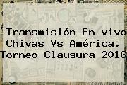 Transmisión En <b>vivo Chivas Vs América</b>, Torneo Clausura 2016