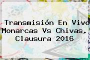 Transmisión En Vivo <b>Monarcas Vs Chivas</b>, Clausura 2016