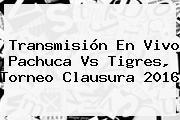 Transmisión En Vivo <b>Pachuca Vs Tigres</b>, Torneo Clausura 2016