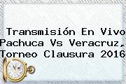 Transmisión En Vivo <b>Pachuca Vs Veracruz</b>, Torneo Clausura 2016