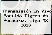 Transmisión En Vivo Partido <b>Tigres Vs Veracruz</b>, Liga MX 2016