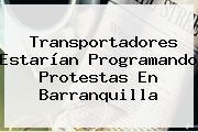 Transportadores Estarían Programando Protestas En Barranquilla