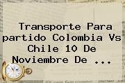 Transporte Para <b>partido Colombia</b> Vs <b>Chile</b> 10 De Noviembre De ...