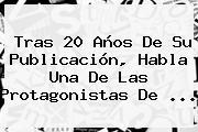 Tras 20 Años De Su Publicación, Habla Una De Las Protagonistas De ...