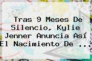 Tras 9 Meses De Silencio, <b>Kylie Jenner</b> Anuncia Así El Nacimiento De ...