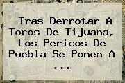 Tras Derrotar A Toros De Tijuana, Los <b>Pericos De Puebla</b> Se Ponen A ...