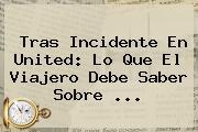 Tras Incidente En United: Lo Que El Viajero Debe Saber Sobre ...