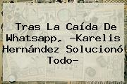 Tras La Caída De Whatsapp, ?<b>Karelis Hernández</b> Solucionó Todo?