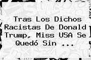 Tras Los Dichos Racistas De <b>Donald Trump</b>, Miss USA Se Quedó Sin <b>...</b>