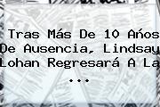 Tras Más De 10 Años De Ausencia, <b>Lindsay Lohan</b> Regresará A La ...