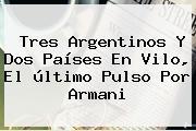 Tres Argentinos Y Dos Países En Vilo, El último Pulso Por <b>Armani</b>