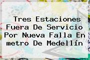 Tres Estaciones Fuera De Servicio Por Nueva Falla En <b>metro De Medellín</b>
