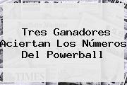 Tres Ganadores Aciertan Los Números Del <b>Powerball</b>
