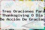 Tres Oraciones Para <b>Thanksgiving</b> O Día De Acción De Gracias