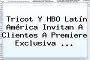 Tricot Y <b>HBO</b> Latín América Invitan A Clientes A Premiere Exclusiva <b>...</b>