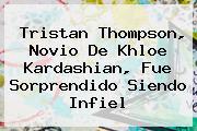 Tristan Thompson, Novio De <b>Khloe Kardashian</b>, Fue Sorprendido Siendo Infiel