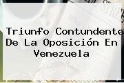 Triunfo Contundente De La Oposición En <b>Venezuela</b>