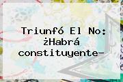Triunfó El No: ¿Habrá <b>constituyente</b>?