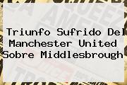 Triunfo Sufrido Del <b>Manchester United</b> Sobre Middlesbrough