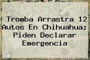 Tromba Arrastra 12 Autos En <b>Chihuahua</b>; Piden Declarar Emergencia