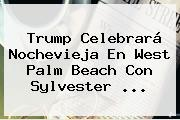 Trump Celebrará <b>Nochevieja</b> En West Palm Beach Con Sylvester ...