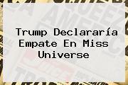 Trump Declararía Empate En <b>Miss Universe</b>