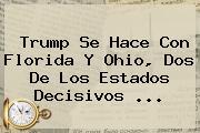 Trump Se Hace Con Florida Y Ohio, Dos De Los <b>estados</b> Decisivos ...