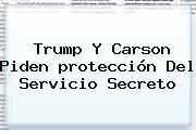 Trump Y Carson Piden <b>protección</b> Del Servicio Secreto